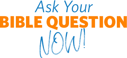 Ask Your BIBLE QUESTION Now!